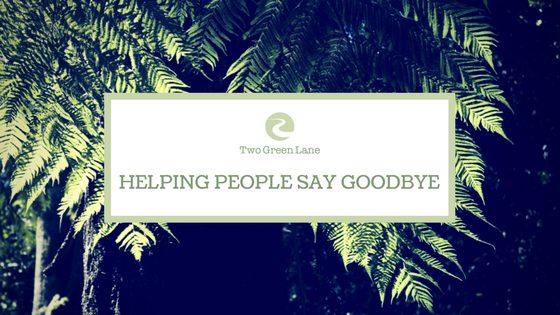 18. Helping people say goodbye